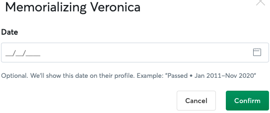 Enter a date you want displayed on their profile. If you leave this blank, it will automatically include the date when you memorialized their profile